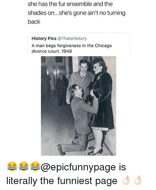 ensemble: she has the fur ensemble and the  shades on...she's gone ain't no turning  back  History Pics @ThatsHistory  A man begs forgiveness in the Chicago  divorce court. 1948 😂😂😂@epicfunnypage is literally the funniest page 👌🏻👌🏻