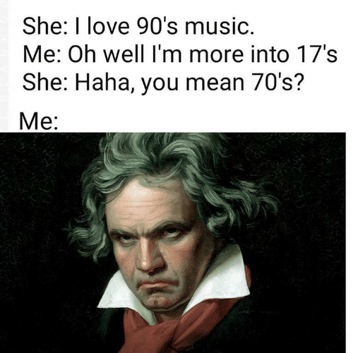 You Mean: She: I love 90's music.  Me: Oh well I'm more into 17's  She: Haha, you mean 70's?  Mе: