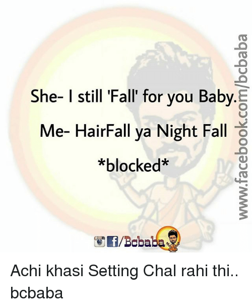 Fall, Memes, and Baby: She- I still Fall' for you Baby.  Me-HairFall ya Night Fall  *blocked*  f/Boba Achi khasi Setting Chal rahi thi.. bcbaba