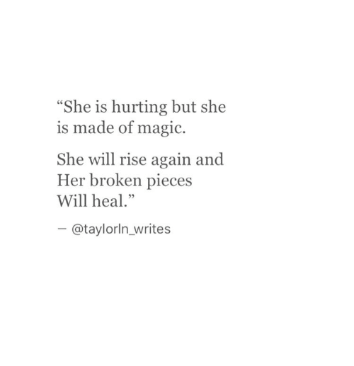 """Magic, Her, and Will: She is hurting but she  s made of magic.  She will rise again and  Her broken pieces  Will heal.""""  -@taylorln_writes"""