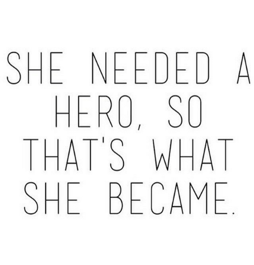 Hero, She, and Needed: SHE NEEDED A  HERO, SO  THATSWHAT  SHE BECAME