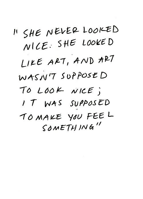 Never, Nice, and Art: SHE NEVER LOOKED  NICE SHE LOOKE D  LILE ART, ANDオR7  WASN'7 SUPPOSE D  To LOOK NICE  T WAS SUPPOSED  TO MAKE You FEE L  SOMETHING