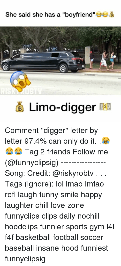 "Baseballisms: She said she has a ""boyfriend""  RIS  6 Limo-digger Comment ""digger"" letter by letter 97.4% can only do it. .😂😂😂 Tag 2 friends Follow me (@funnyclipsig) ----------------- Song: Credit: @riskyrobtv . . . . Tags (ignore): lol lmao lmfao rofl laugh funny smile happy laughter chill love zone funnyclips clips daily nochill hoodclips funnier sports gym l4l f4f basketball football soccer baseball insane hood funniest funnyclipsig"