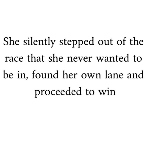 Never, Race, and Her: She silently stepped out of the  race that she never wanted to  be in, found her own lane and  proceeded to win