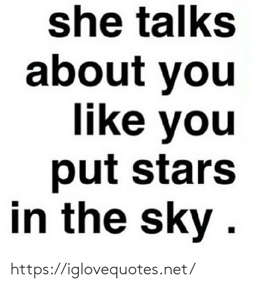 Stars: she talks  about you  like you  put stars  in the sky . https://iglovequotes.net/