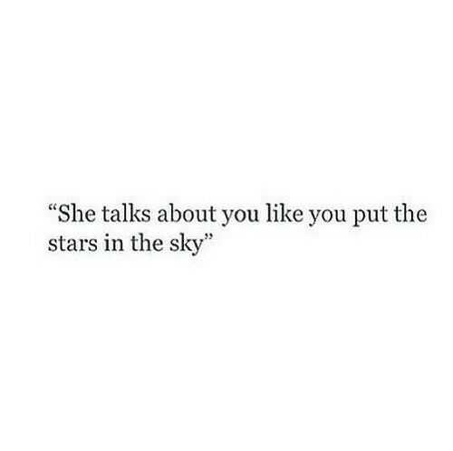 """Stars, Sky, and She: """"She talks about you like you put the  stars in the sky"""""""