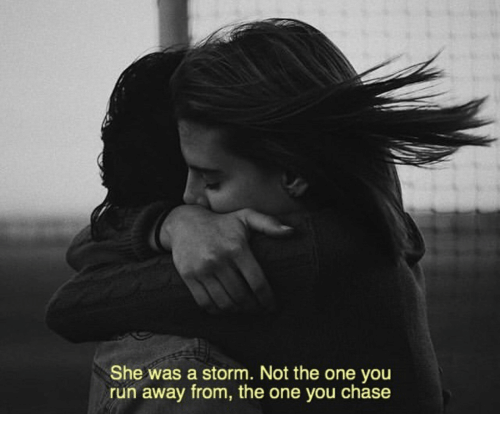 Run, Chase, and Storm: She was a storm. Not the one you  run away from, the one you chase