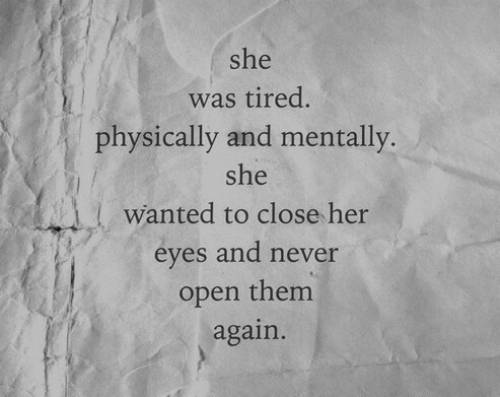 Never, Her, and Wanted: she  was tired  physically and mentally  she  l wanted to close her  eyes and never  open them  again.
