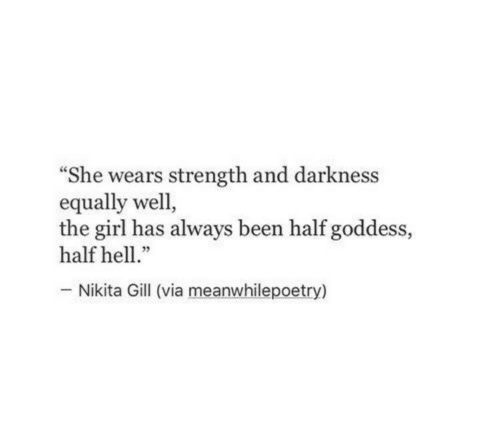 """Girl, Hell, and Been: """"She wears strength and darkness  equally well,  the girl has always been half goddess,  half hell  05  Nikita Gill (via meanwhilepoetry)"""