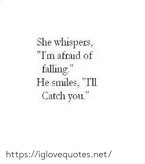 "He Smiles: She whispers,  ""Im afraid of  falling.  He smiles, ""I'll  Catch you. https://iglovequotes.net/"