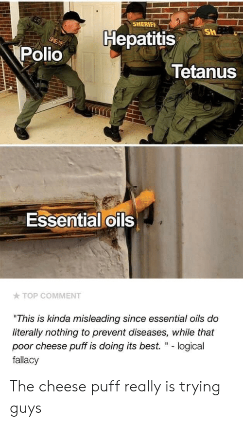 """Hepatitis: SHERIFE  Hepatitis  Polio  Tetanus  Essential oils  TOP COMMENT  """"This is kinda misleading since essential oils do  literally nothing to prevent diseases, while that  poor cheese puff is doing its best. """" - logical  fallacy The cheese puff really is trying guys"""