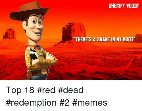 Memes, Snake, and Red Dead Redemption: SHERIFF WDODY  THERE'S A SNAKE IN NY BOOT Top 18 #red #dead #redemption #2 #memes