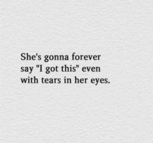 """Forever, Got, and Her: She's gonna forever  say """"I got this"""" even  with tears in her eyes."""