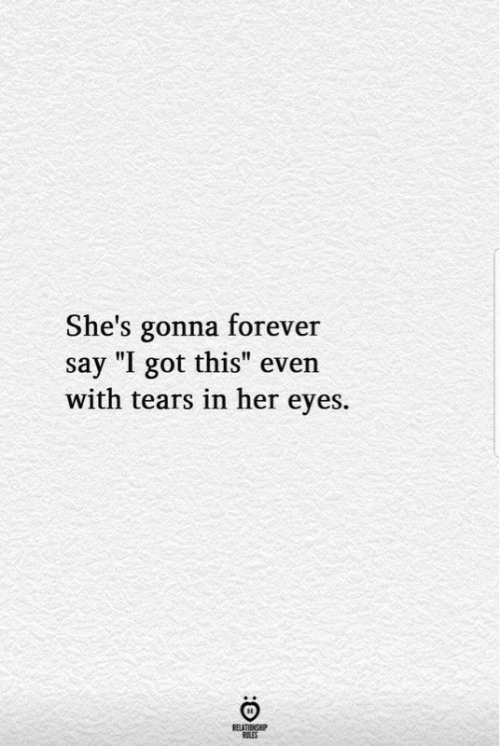 "Forever, Got, and Her: She's gonna forever  this"" even  say ""I got this""  with tears in her eyes.  RELATIONSHIP  RLES"