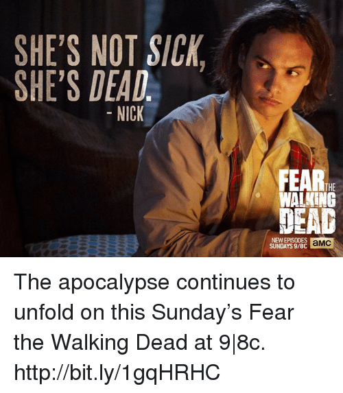 Fear The Walking Dead: SHE'S NOT SICK  SHE'S DEAD  NICK  FEARIHE  WALKING  NEW EPISODES  aMC  SUNDAYS 9/8C The apocalypse continues to unfold on this Sunday's Fear the Walking Dead at 9 8c. http://bit.ly/1gqHRHC