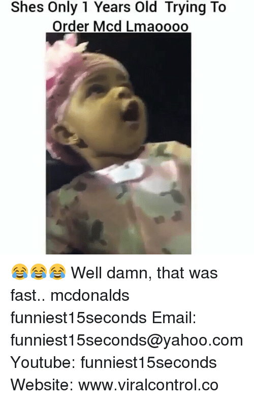 That Was Fast: Shes Only 1 Years Old Trying To  Order Mcd Lmaoooo 😂😂😂 Well damn, that was fast.. mcdonalds funniest15seconds Email: funniest15seconds@yahoo.com Youtube: funniest15seconds Website: www.viralcontrol.co