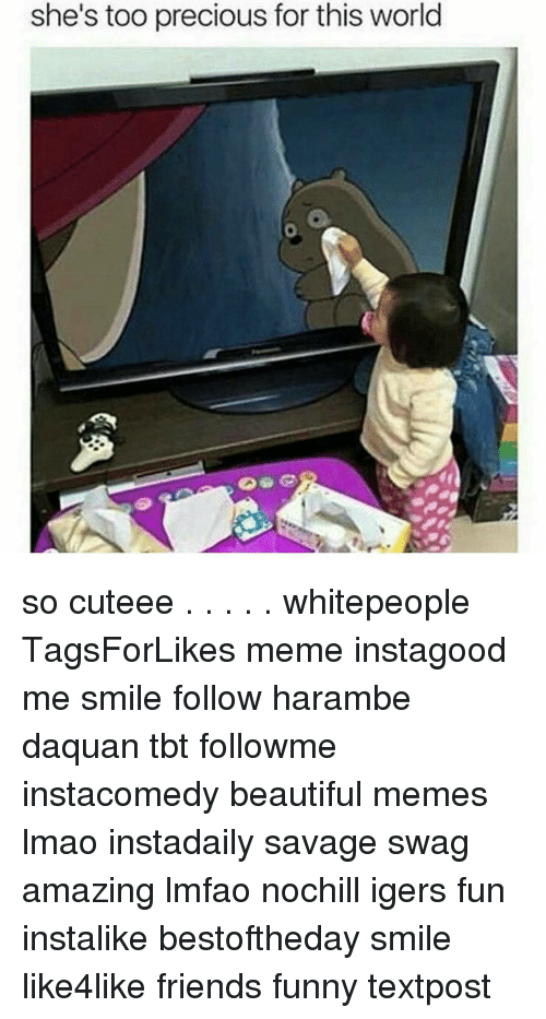 Harambism: she's too precious for this world so cuteee . . . . . whitepeople TagsForLikes meme instagood me smile follow harambe daquan tbt followme instacomedy beautiful memes lmao instadaily savage swag amazing lmfao nochill igers fun instalike bestoftheday smile like4like friends funny textpost