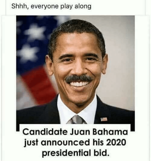 Candidate: Shhh, everyone play along  Candidate Juan Bahama  just announced his 2020  presidential bid