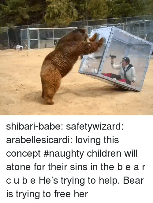 Children, Tumblr, and Bear: shibari-babe:  safetywizard:  arabellesicardi:  loving this concept    #naughty children will atone for their sins in the b e a r c u b e    He's trying to help. Bear is trying to free her