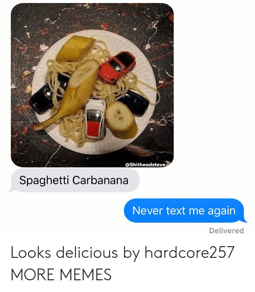 Dank, Memes, and Target: @Shitheadsteve  Spaghetti Carbanana  Never text me again  Delivered Looks delicious by hardcore257 MORE MEMES