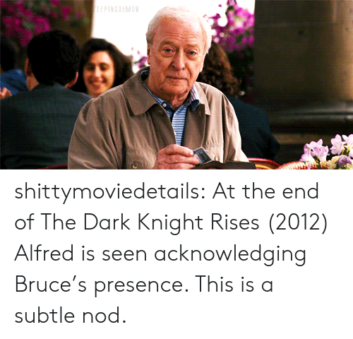dark knight: shittymoviedetails:  At the end of The Dark Knight Rises (2012) Alfred is seen acknowledging Bruce's presence. This is a subtle nod.