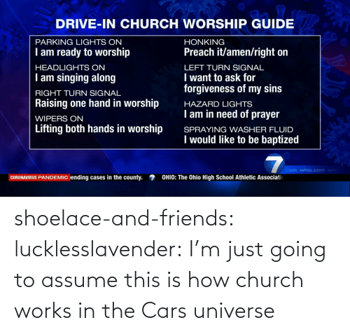 Church: shoelace-and-friends:  lucklesslavender: I'm just going to assume this is how church works in the Cars universe