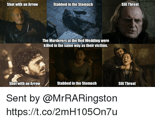 Red Wedding: Shot with an ArrovW  Stabbed in the Stomach  Slit Throat  The Murderers at the Red Wedding were  killed in the same way as their victims.  Shot  with an ArrowStabbed in the Stomach  Slit Throat Sent by @MrRARingston https://t.co/2mH105On7u