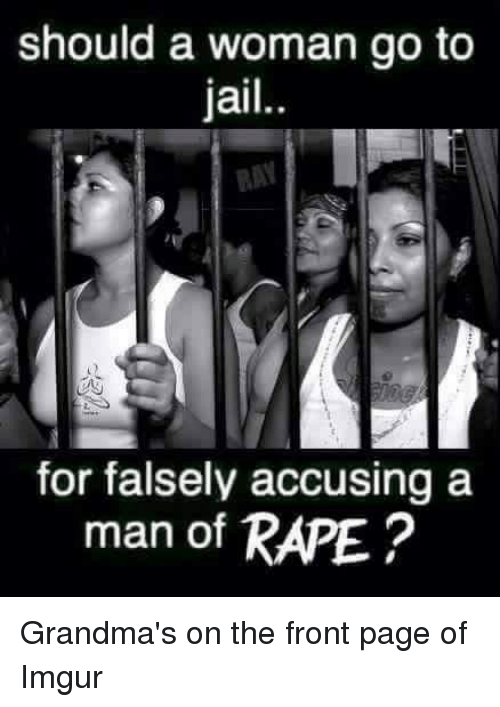 Grandma, Jail, and Imgur: should a woman go to  jail  for falsely accusing a  man of RAPE Grandma's on the front page of Imgur