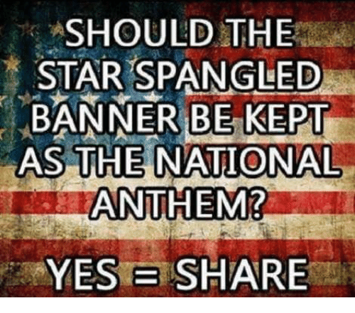 Memes, National Anthem, and The Star-Spangled Banner: SHOULD THE  STAR SPANGLED  BANNER BE KEPT  AS THE NATIONAL  ANTHEM?  YES E SHARE