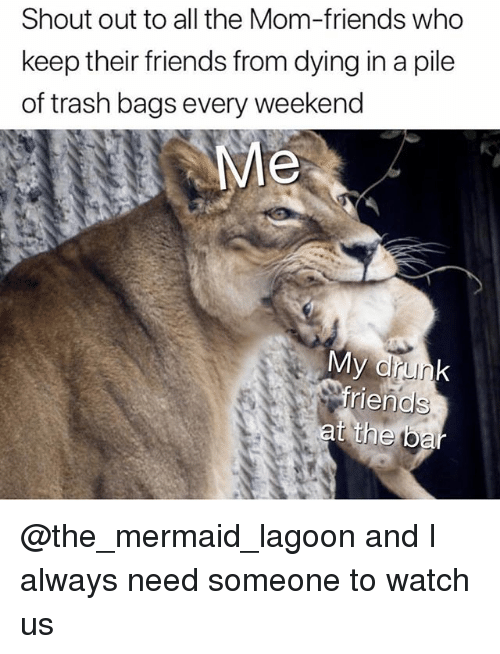Friends, Trash, and Watch: Shout out to all the Mom-friends who  keep their friends from dying in a pile  of trash bags every weekend  Me  friends @the_mermaid_lagoon and I always need someone to watch us