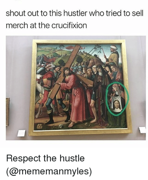 hustler: shout out to this hustler who tried to sell  merch at the crucifixion Respect the hustle (@mememanmyles)
