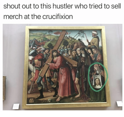 hustler: shout out to this hustler who tried to sell  merch at the crucifixion  俘