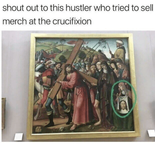 hustler: shout out to this hustler who tried to sell  merch at the crucifixion