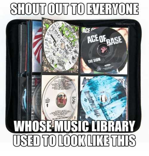 Memes, Music, and Library: SHOUT OUTTO EVERVONE  ACEOF  THE SIGN  Il  WHOSE MUSIC LIBRARY  USED TO LOOK LIKE THIS