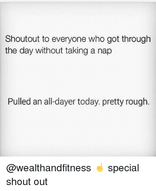 Gym, Today, and Rough: Shoutout to everyone who got through  the day without taking a nap  Pulled an all-dayer today. pretty rough. @wealthandfitness ☝️ special shout out