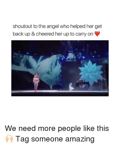 Memes, Angel, and Tag Someone: shoutout to the angel who helped her get  back up & cheered her up to carry on We need more people like this 🙌🏼 Tag someone amazing