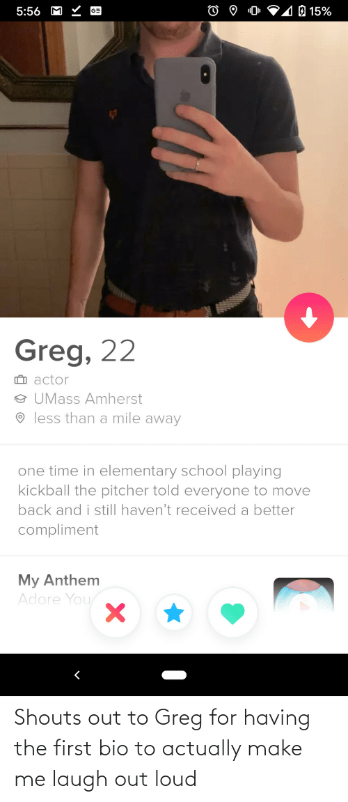 loud: Shouts out to Greg for having the first bio to actually make me laugh out loud