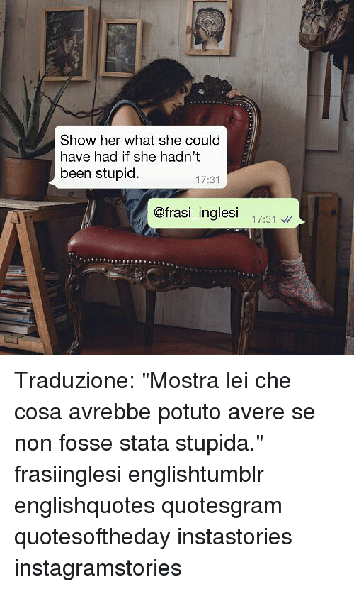 """Statae: Show her what she could  have had if she hadn't  been stupid  17:31  @frasi_inglesi 131 Traduzione: """"Mostra lei che cosa avrebbe potuto avere se non fosse stata stupida."""" frasiinglesi englishtumblr englishquotes quotesgram quotesoftheday instastories instagramstories"""