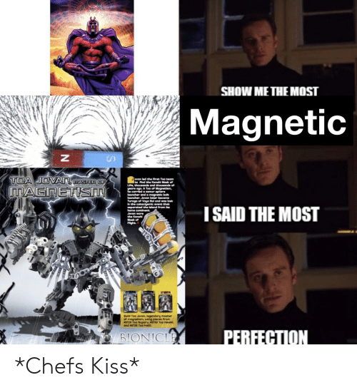 Moster: SHOW ME THE MOST  Magnetic  N  TCA JOVAT MASTER OF  Jovan led the Prat Toa beam  bo Pind the Kanahl Mask of  LIPe, thousands and thousands of  yoars ago. A Tooa of Magnetiam,  he carried a zamor sphere  louncher and a magnetic bolt  launcher, Jovan laber became  Turoga oP Voya Nul and was lost  In the cataclyamic event that  separabed the Island Prom Its  home conbinent  Jovan wore  MAGRETIST  ISAID THE MOST  the Kanohl  Mask of  Flght  Build Toa Jovan, legendary moster  of magnetism, using pieces Prom  a8729 Too Nuparu, #8730 Toa Hewkil,  and #8728 Tooa Hahl.  PERFECTION  BIONICLE *Chefs Kiss*
