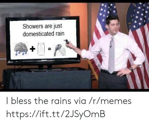 domesticated: Showers are just  domesticated rain I bless the rains via /r/memes https://ift.tt/2JSyOmB