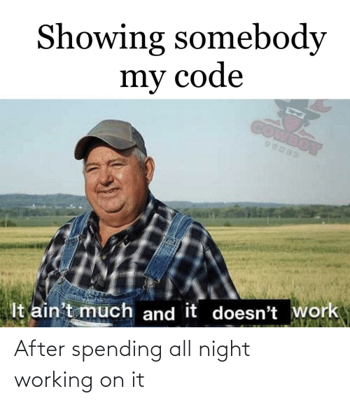 Showing: Showing somebody  my code  COMBOY  TUNED  It ain't much and it doesn't work After spending all night working on it