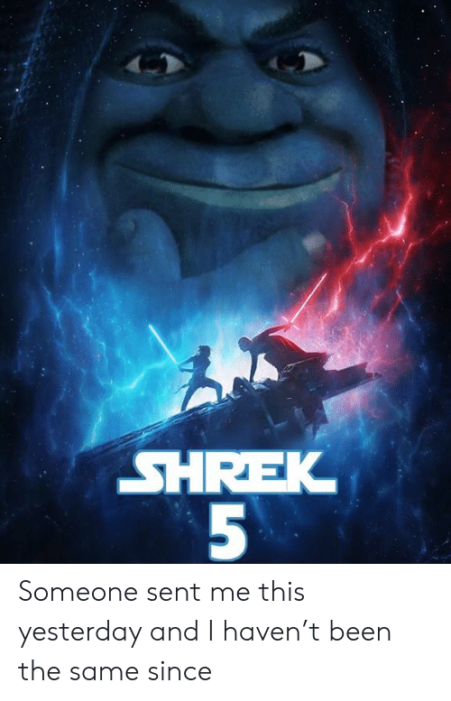 Shrek, Dank Memes, and Been: SHREK  5 Someone sent me this yesterday and I haven't been the same since