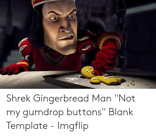 "Shrek, Blank, and Template: Shrek Gingerbread Man ""Not my gumdrop buttons"" Blank Template - Imgflip"
