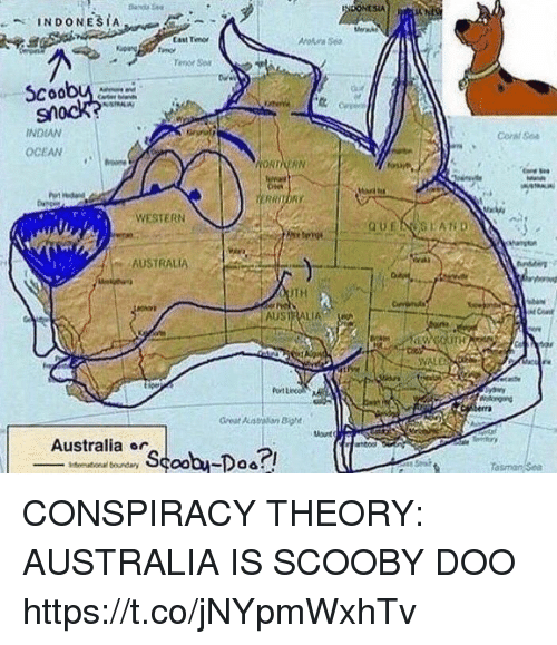 """Conspiracy Theory: SIA  INDONESIA  Cast Timo  Troe Ser  Scoob  INDIAN  OCEAN  Corl oa  WESTERN  AUSTRALIA  TH  I AUSTRALIA.  """"  VALE  RM  Port lec  reat aBiot  Australia or  tarco  Tasman s CONSPIRACY THEORY: AUSTRALIA IS SCOOBY DOO https://t.co/jNYpmWxhTv"""