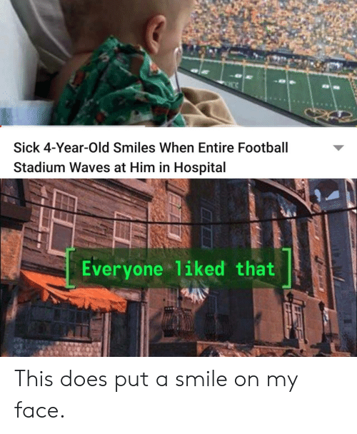 Football, Waves, and Hospital: Sick 4-Year-Old Smiles When Entire Football  Stadium Waves at Him in Hospital  Everyone 1iked that This does put a smile on my face.