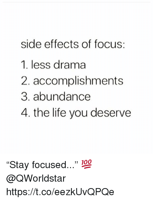 """Life, Focus, and Drama: side effects of focus:  1. less drama  2. accomplishments  3. abundance  4. the life you deserve """"Stay focused..."""" 💯 @QWorldstar https://t.co/eezkUvQPQe"""