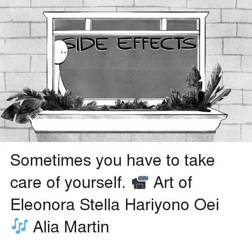 stella: SIDE EFFECTS Sometimes you have to take care of yourself.  📹 Art of Eleonora Stella Hariyono Oei 🎶 Alia Martin