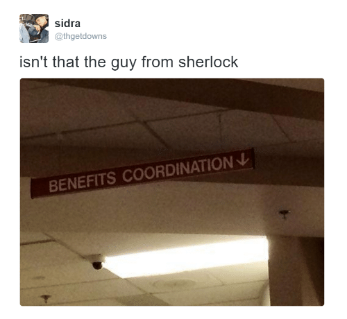 coordination: sidra  @thgetdowns  isn't that the guy from sherlock  BENEFITS COORDINATION