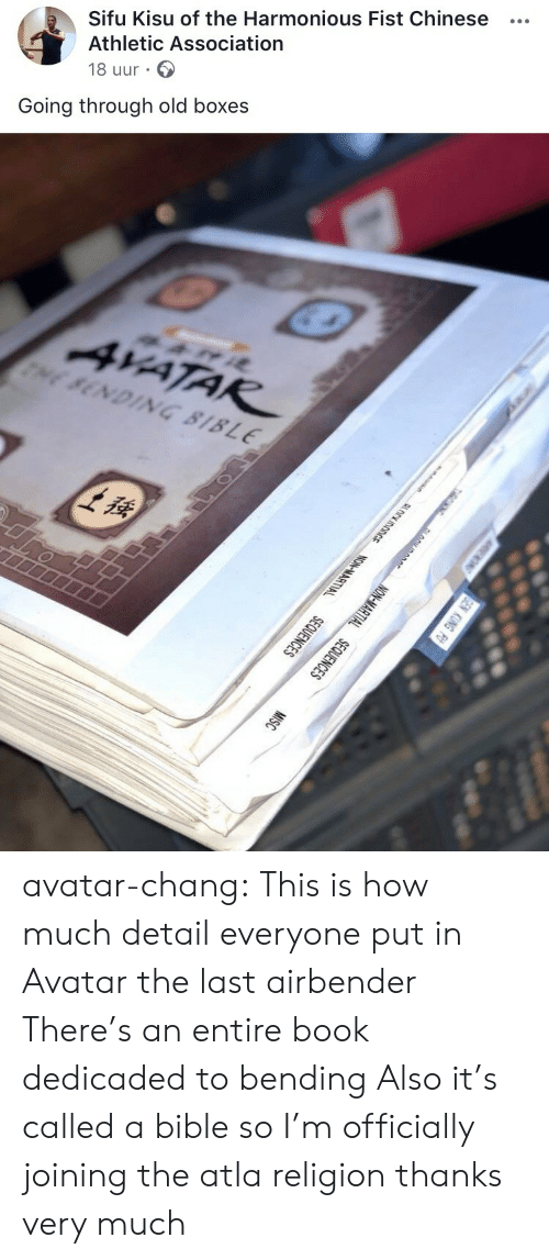 atla: Sifu Kisu of the Harmonious Fist Chinese  Athletic Association  18 uur  Going through old boxes avatar-chang: This is how much detail everyone put in Avatar the last airbender There's an entire book dedicaded to bending  Also it's called a bible so I'm officially joining the atla religion thanks very much