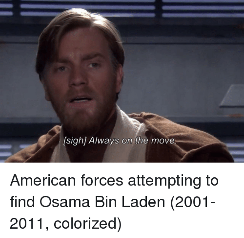 Osama Bin Laden, American, and Bin Laden: [sigh] Always on the move American forces attempting to find Osama Bin Laden (2001-2011, colorized)